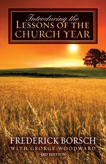 Introducing the Lessons of the Church Year - 3rd Edition ebook by Frederick Borsch,George Woodward
