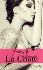 La Chute Sweetness - tome 1 ebook by Twiny B.