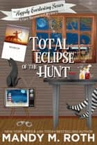 Total Eclipse of The Hunt - A Paranormal Mystery ebook by Mandy M. Roth