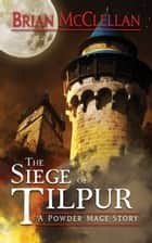 Siege of Tilpur: A Powder Mage Story ebook by