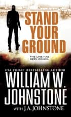 Stand Your Ground ekitaplar by William W. Johnstone, J.A. Johnstone