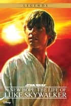 Star Wars: A New Hope: The Life of Luke Skywalker ebook by Ryder Windham