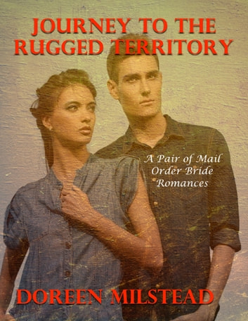 Journeys to the Rugged Territory - A Pair of Mail Order Bride Romances ebook by Doreen Milstead