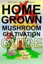 Home Grown Mushroom Cultivation Guide ebook by Stan Rohl