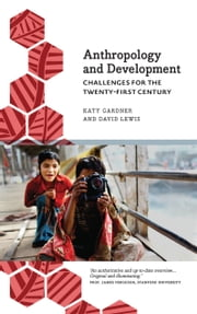 Anthropology and Development - Challenges for the Twenty-First Century ebook by Katy Gardner,David Lewis