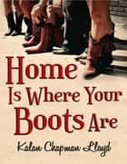 Home Is Where Your Boots Are ebook by Kalan Chapman Lloyd