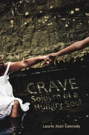 Crave - Sojourn of a Hungry Soul ebook by Laurie Jean Cannady