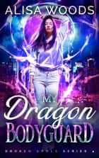 My Dragon Bodyguard ebook by Alisa Woods