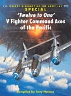 'Twelve to One' V Fighter Command Aces of the Pacific ebook by