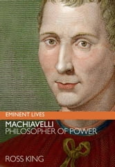 Machiavelli - Philosopher of Power ebook by Ross King