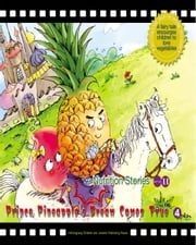 Prince Pineapple's Dream Comes True - A Fairy Tale that Encourages Children to Love Fruit ebook by Yang Lan
