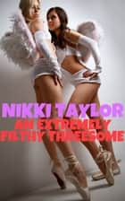 An Extremely Filthy Threesome ebook by Nikki Taylor