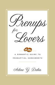 Prenups for Lovers - A Romantic Guide to Prenuptial Agreements ebook by Arlene Dubin