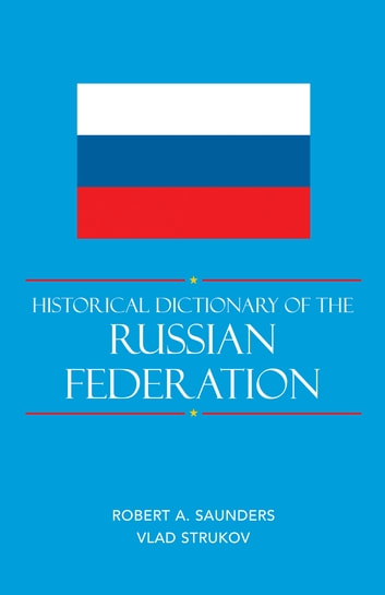 Historical Dictionary of the Russian Federation ebook by Robert A. Saunders,Vlad Strukov