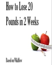 How to Lose 20 Pounds in 2 Weeks ebook by Jonathan Sumner