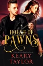 House of Pawns ebook by Keary Taylor