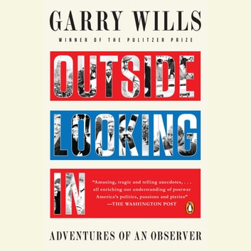 Outside Looking In - Adventures of an Observer audiobook by Garry Wills
