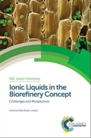 Ionic Liquids in the Biorefinery Concept: Challenges and Perspectives ebook by Bogel-Lukasik, Rafal