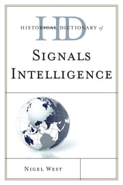 Historical Dictionary of Signals Intelligence ebook by Nigel West