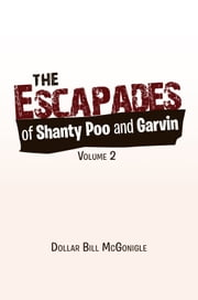 The Escapades of Shanty Poo and Garvin ebook by Dollar Bill McGonigle
