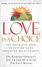 Love Is a Choice - The Definitive Book on Letting Go of Unhealthy Relationships ebook by Robert Hemfelt