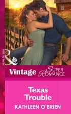 Texas Trouble (Mills & Boon Vintage Superromance) (Home on the Ranch, Book 42) ebook by Kathleen O'Brien