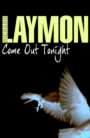 Come Out Tonight - A deadly enemy lies waiting… ebook by Richard Laymon