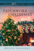 A Patchwork Christmas ebook by Kristin Eckhardt