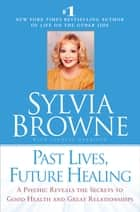 Past Lives, Future Healing ebook by Sylvia Browne,Lindsay Harrison