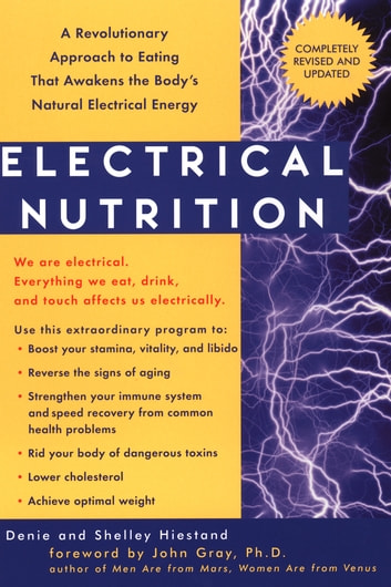 Electrical Nutrition - A Revolutionary Approach to EAting That Avakens the Body's Electrical Energy ebook by Denie Hiestand,Shelly Heistand