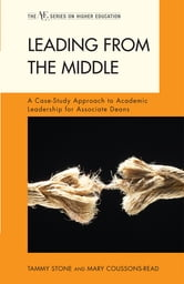 Leading from the Middle - A Case-Study Approach to Academic Leadership for Associate and Assistant Deans ebook by Tammy Stone,Mary Coussons-Read