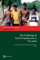 The Challenge Of Youth Unemployment In Sril Lanka ebook by Vodopivec Milan; Gunatlilaka  Ramani; Mayer Markus
