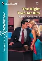 The Right Twin For Him (Mills & Boon Silhouette) ebook by Julianna Morris