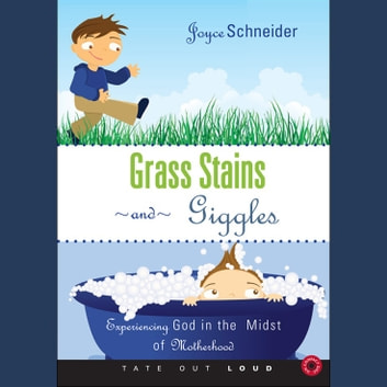 Grass Stains and Giggles - Experiencing God in the Midst of Motherhood audiobook by Joyce Schneider