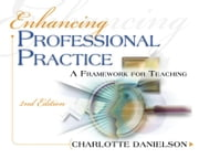 Enhancing Professional Practice: A Framework for Teaching 2nd edition ebook by Danielson, Charlotte