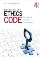 Decoding the Ethics Code - A Practical Guide for Psychologists ebook by Celia B. Fisher