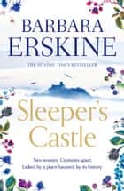 Sleeper's Castle: An epic historical romance from the Sunday Times bestseller ebook by Barbara Erskine
