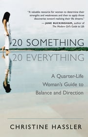 20 Something, 20 Everything - A Quarter-life Woman's Guide to Balance and Direction ebook by Christine Hassler