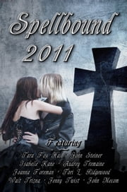 Spellbound 2011: Anthology ebook by Tara Fox Hall