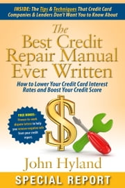 The Best Credit Repair Manual Ever Written ebook by John Hyland Author