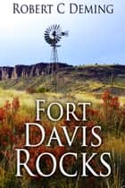 Fort Davis Rocks ebook by Robert Deming