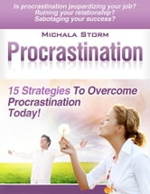 Procrastination - 15 Strategies To Overcome Procrastination Today! ebook by Michala Storm
