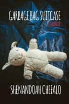 Garbage Bag Suitcase - A Memoir ebook by Shenandoah Chefalo