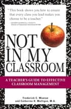 Not In My Classroom! ebook by Frederick C Wootan