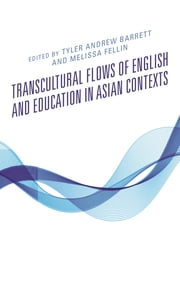 Transcultural Flows of English and Education in Asian Contexts ebook by Tyler Andrew Barrett, Melissa Fellin, Tyler Andrew Barrett,...