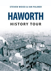 Haworth History Tour ebook by Steven Wood; Ian Palmer