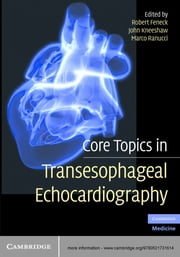 Core Topics in Transesophageal Echocardiography ebook by Robert Feneck,John Kneeshaw,Marco Ranucci