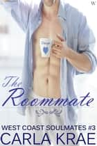 The Roommate (West Coast Soulmates #3) ebook by Carla Krae