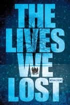 Lives We Lost, The ebook by Megan Crewe