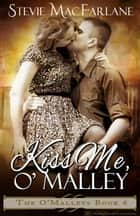 Kiss Me, O'Malley ebook by Stevie MacFarlane